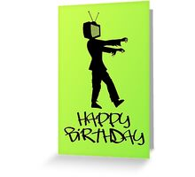 Zombie TV Guy Happy Birthday Greeting Card by Chillee Wilson Greeting Card