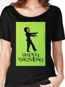 Zombie TV Guy Happy Birthday Greeting Card by Chillee Wilson Women's Relaxed Fit T-Shirt