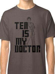 ten is my doctor Classic T-Shirt