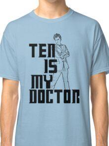 ten is my doctor Classic T-Shirt