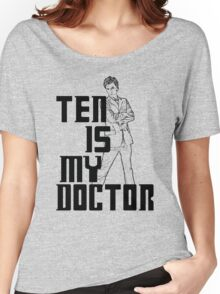 ten is my doctor Women's Relaxed Fit T-Shirt