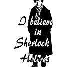 I believe in sherlock Holmes by ibx93