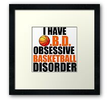 I HAVE O.B,D. OBSESSIVE BASKETBALL DISORDER Framed Print