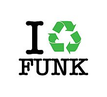 I Recycle Funk Photographic Print