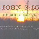 John 3:16 ....He Did It For Us by MaeBelle