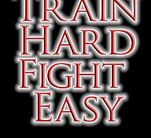 Train Hard, Fight Easy, Boxing, MMA, Judo, Karate, Kung fu, Ju jitsu, Wrestling, etc by TOM HILL - Designer