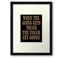 Get Tough! When the going gets tough, the tough get going! On BLACK Framed Print