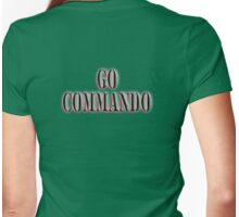 Go Commando, free-balling for males and free-buffing for females, Boot Camp, Soldier, Army, War Womens Fitted T-Shirt