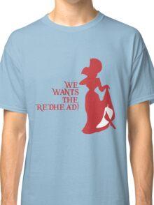 We Wants the Redhead! Classic T-Shirt