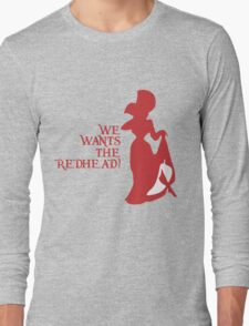 We Wants the Redhead! Long Sleeve T-Shirt