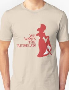 We Wants the Redhead! T-Shirt