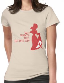 We Wants the Redhead! Womens Fitted T-Shirt