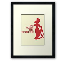 We Wants the Redhead! Framed Print