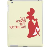 We Wants the Redhead! iPad Case/Skin