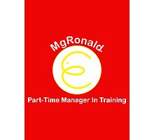 MgRonald Part Time Manager Trainee Photographic Print