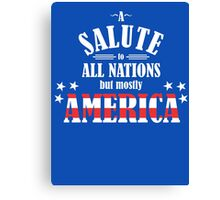 A Salute to All Nations (But Mostly America) Canvas Print