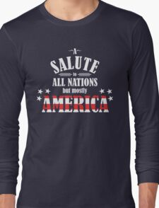 A Salute to All Nations (But Mostly America) Long Sleeve T-Shirt