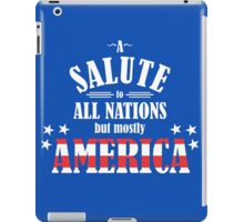 A Salute to All Nations (But Mostly America) iPad Case/Skin