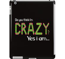Do you think i'm crazy? yes i am... iPad Case/Skin