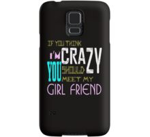 if you think i'm crazy, you should meet my girlfriend Samsung Galaxy Case/Skin
