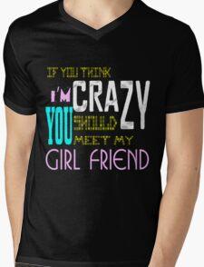 if you think i'm crazy, you should meet my girlfriend Mens V-Neck T-Shirt