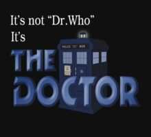 It's THE DOCTOR, not Dr. Who! Tell it like it is! Kids Tee