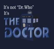 It's THE DOCTOR, not Dr. Who! Tell it like it is! One Piece - Short Sleeve