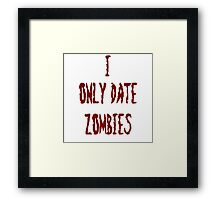 I only date zombies Framed Print