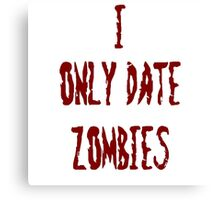 I only date zombies Canvas Print