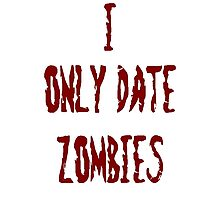I only date zombies Photographic Print
