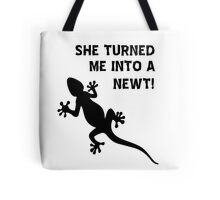 She Turned Me Into A Newt! T Shirt, Tshirt Tote Bag