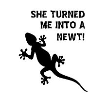 She Turned Me Into A Newt! T Shirts, Stickers and Other Gifts Photographic Print