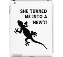 She Turned Me Into A Newt! T Shirts, Stickers and Other Gifts iPad Case/Skin