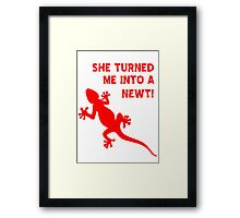 She Turned Me Into A Newt! T Shirt, Tshirt Framed Print