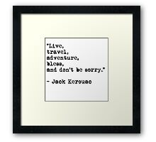 """Live, travel, adventure, bless, and don't be sorry."" Jack Kerouac Framed Print"