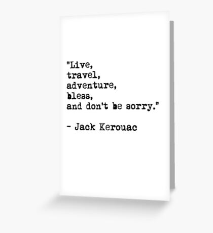 """Live, travel, adventure, bless, and don't be sorry."" Jack Kerouac Greeting Card"