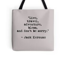 """""""Live, travel, adventure, bless, and don't be sorry."""" Jack Kerouac Tote Bag"""