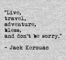 """Live, travel, adventure, bless, and don't be sorry."" Jack Kerouac by River-Pond"