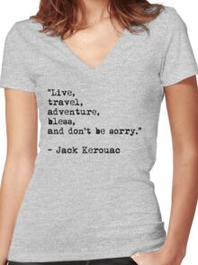"""""""Live, travel, adventure, bless, and don't be sorry."""" Jack Kerouac Women's Fitted V-Neck T-Shirt"""
