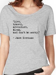 """Live, travel, adventure, bless, and don't be sorry."" Jack Kerouac Women's Relaxed Fit T-Shirt"