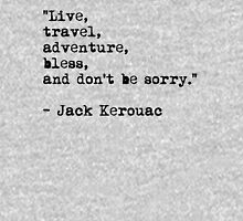 """""""Live, travel, adventure, bless, and don't be sorry."""" Jack Kerouac T-Shirt"""
