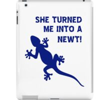 She Turned Me Into A Newt! T Shirt, Tshirt iPad Case/Skin