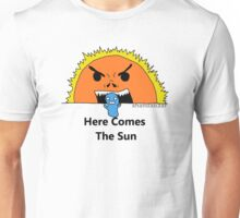 Here Comes The Sun! Unisex T-Shirt