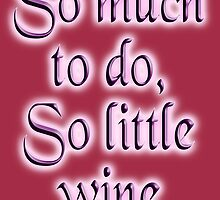 Time, Wine, So much to do, so little wine! on Burgundy by TOM HILL - Designer
