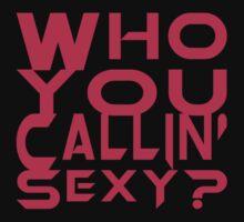Who You Callin' Sexy by Ryan Heller