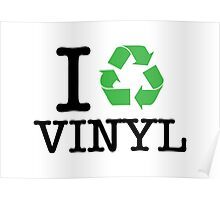 I Recycle Vinyl Poster