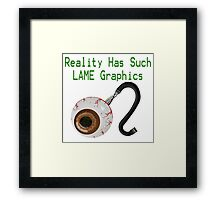 Reality has such LAME graphics!  Framed Print