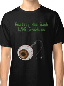 Reality has such LAME graphics!  Classic T-Shirt