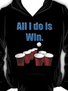 All I do is Win. T-Shirt