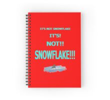 Its Not Snowflake!!! Spiral Notebook